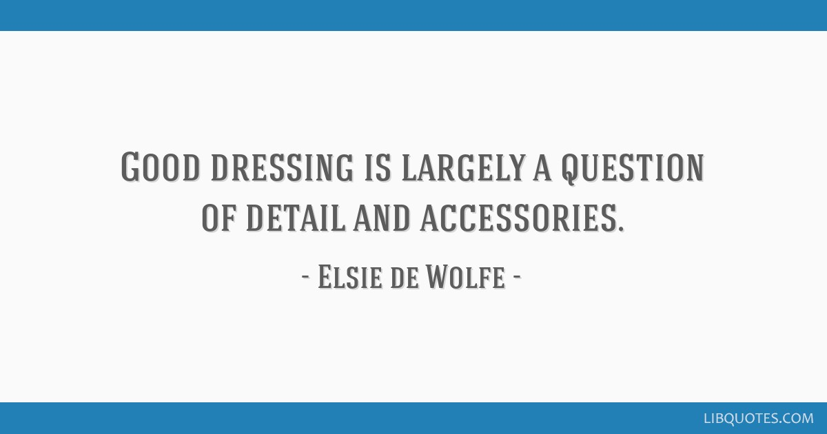 Good dressing is largely a question of detail and accessories.
