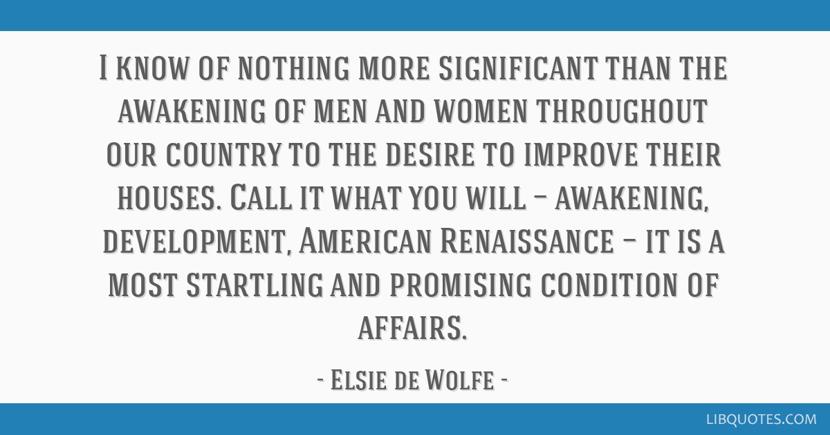 I know of nothing more significant than the awakening of men and women throughout our country to the desire to improve their houses. Call it what you ...