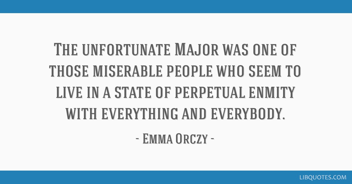 The Unfortunate Major Was One Of Those Miserable People Who Seem To
