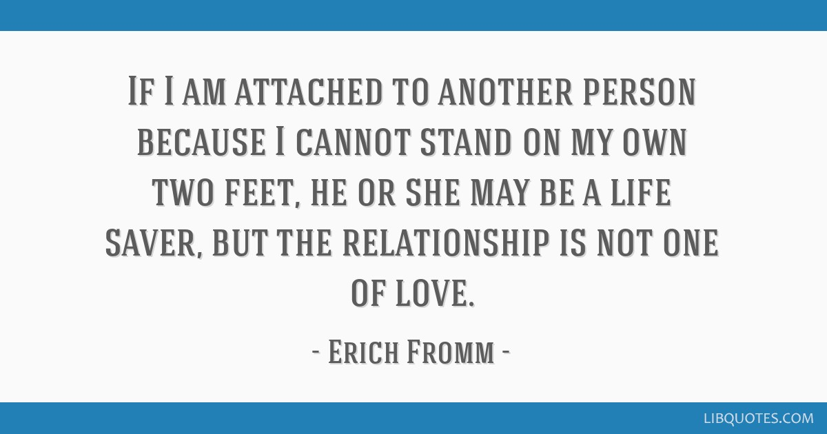 If I Am Attached To Another Person Because I Cannot Stand On My Own