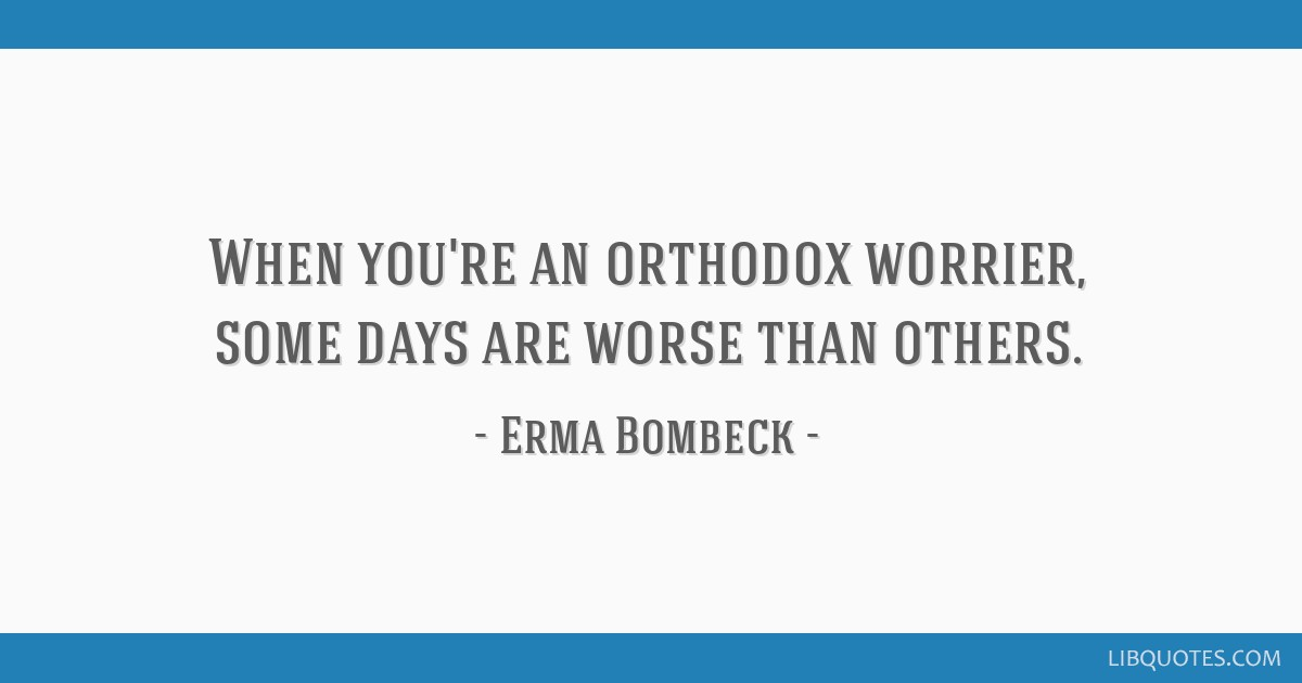 When Youre An Orthodox Worrier Some Days Are Worse Than Others