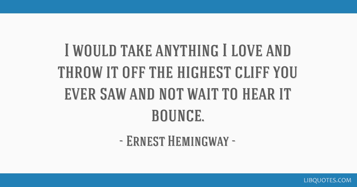 Hemingway Quotes On Love Gorgeous I Would Take Anything I Love And