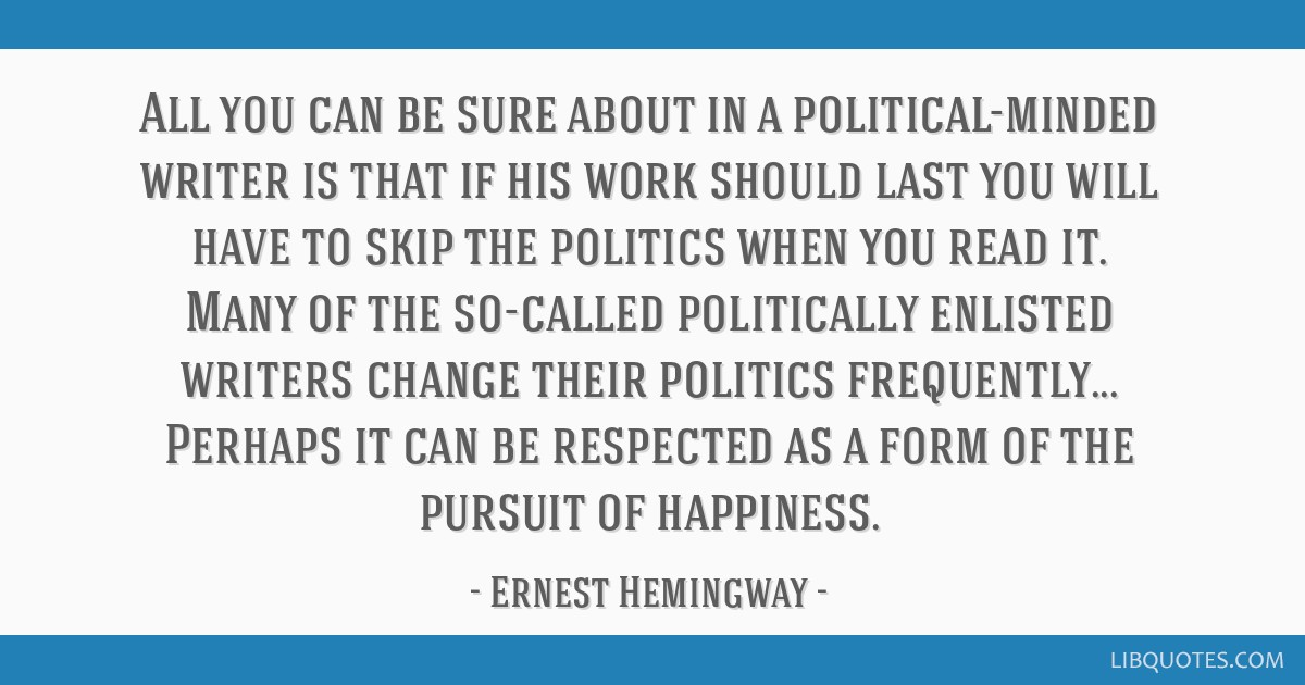 All you can be sure about in a political-minded writer is that if his work should last you will have to skip the politics when you read it. Many of...