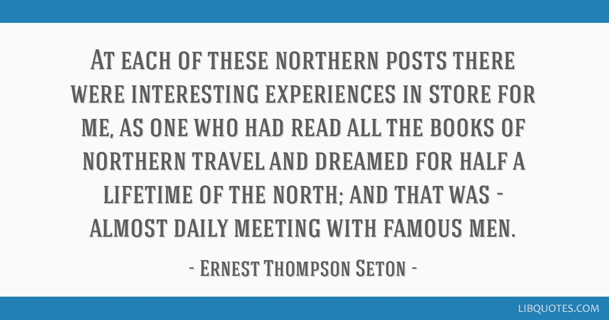 At each of these northern posts there were interesting experiences in store for me, as one who had read all the books of northern travel and dreamed...