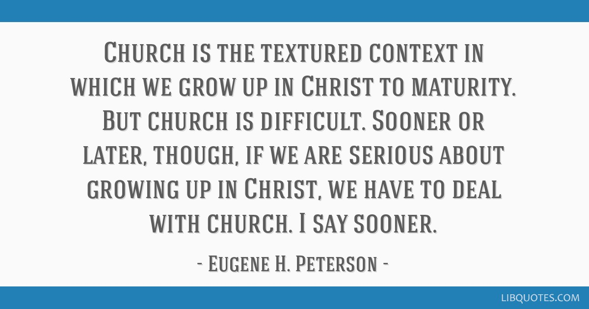 Church is the textured context in which we grow up in Christ to maturity. But church is difficult. Sooner or later, though, if we are serious about...