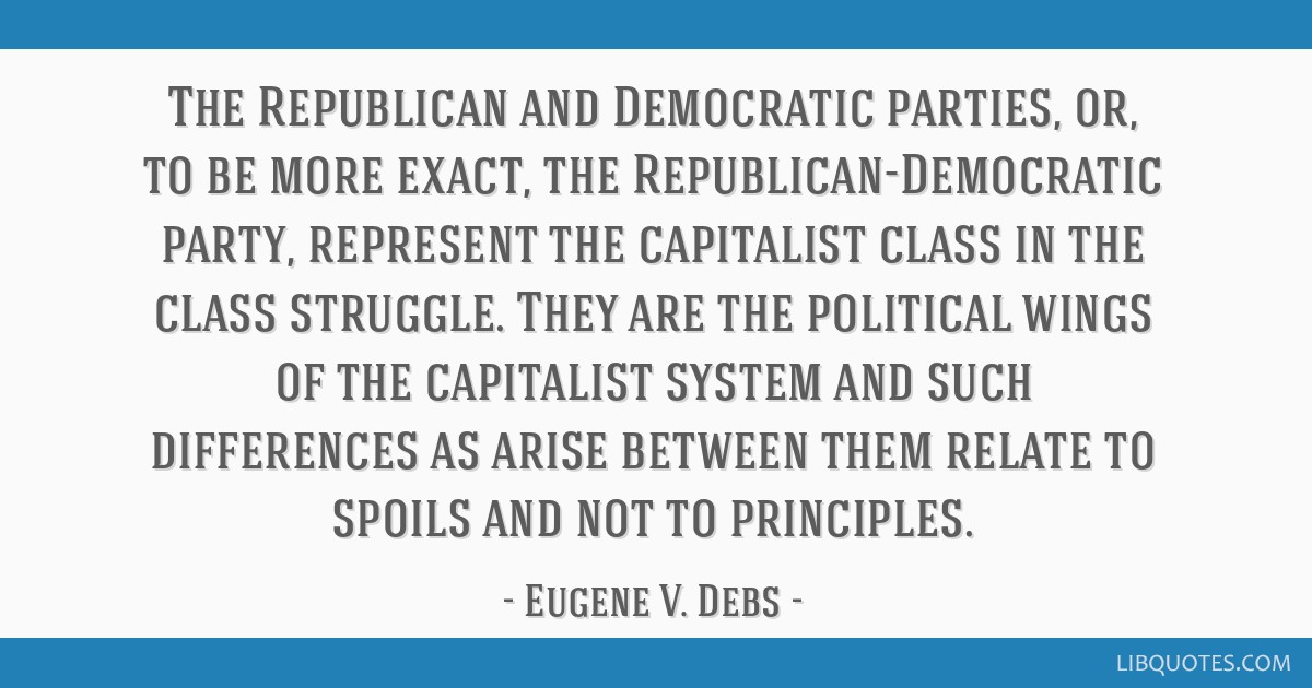 The Republican and Democratic parties, or, to be more exact, the Republican-Democratic party, represent the capitalist class in the class struggle....