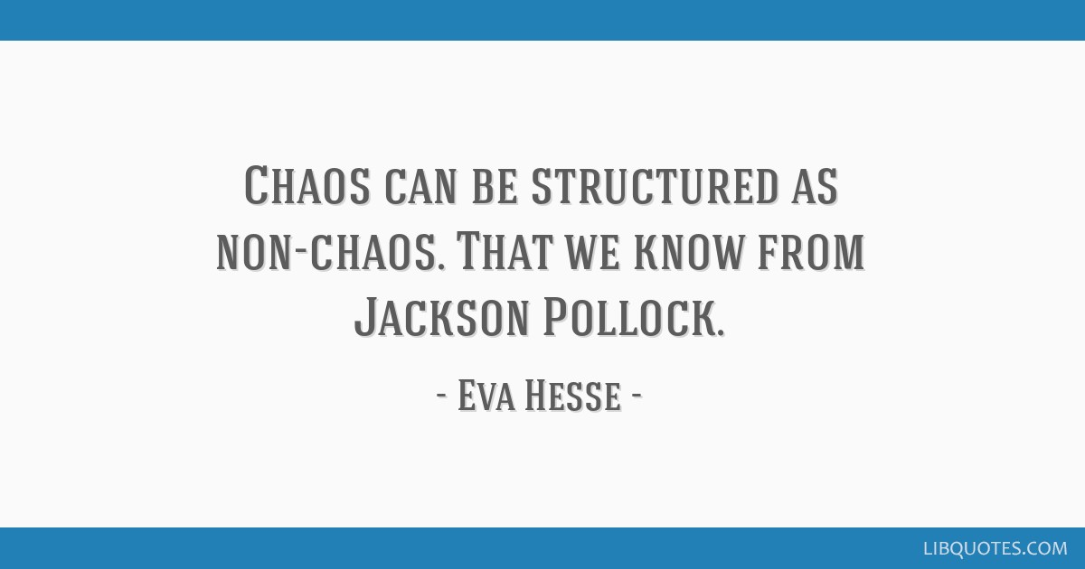 Chaos can be structured as non-chaos. That we know from Jackson Pollock.