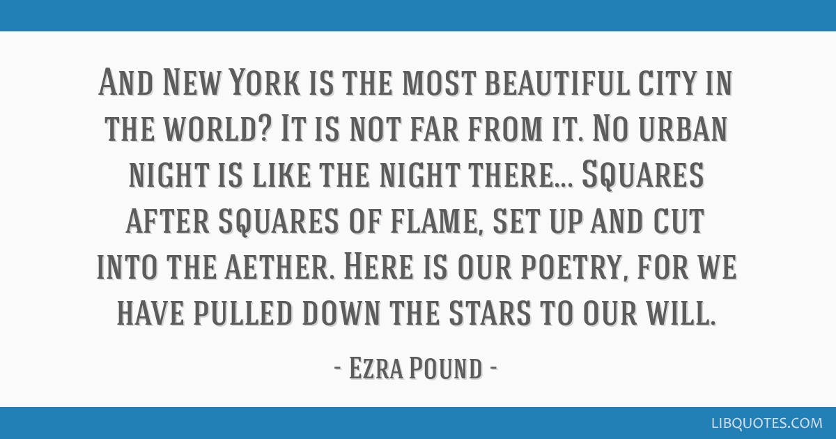 And New York is the most beautiful city in the world? It is not far from it. No urban night is like the night there... Squares after squares of...