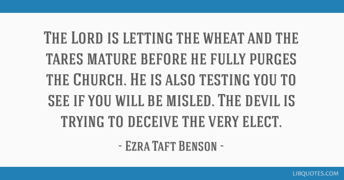 The Lord is letting the wheat and the tares mature before he fully purges the Church. He is also testing you to see if you will be misled. The devil...