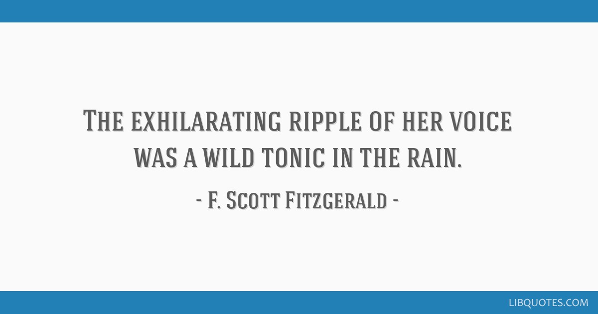 The exhilarating ripple of her voice was a wild tonic in the rain.