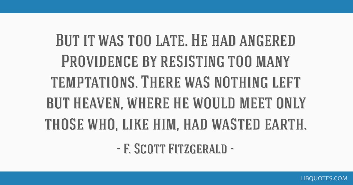 But it was too late. He had angered Providence by resisting too many temptations. There was nothing left but heaven, where he would meet only those...