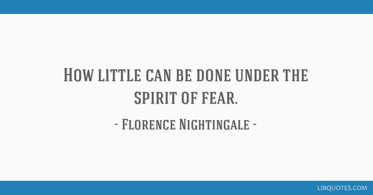 How little can be done under the spirit of fear.