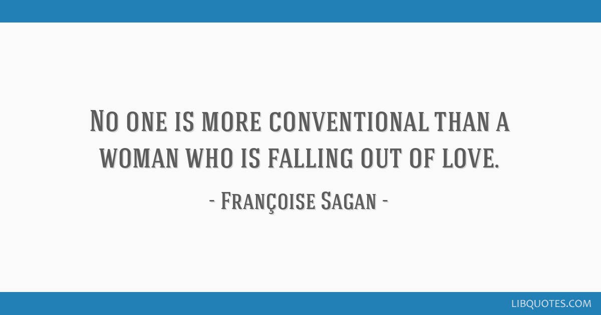 No one is more conventional than a woman who is falling out ...
