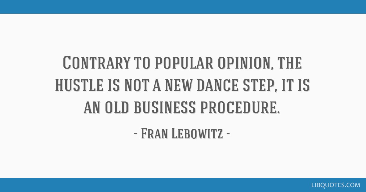 Contrary to popular opinion, the hustle is not a new dance step, it is an old business procedure.