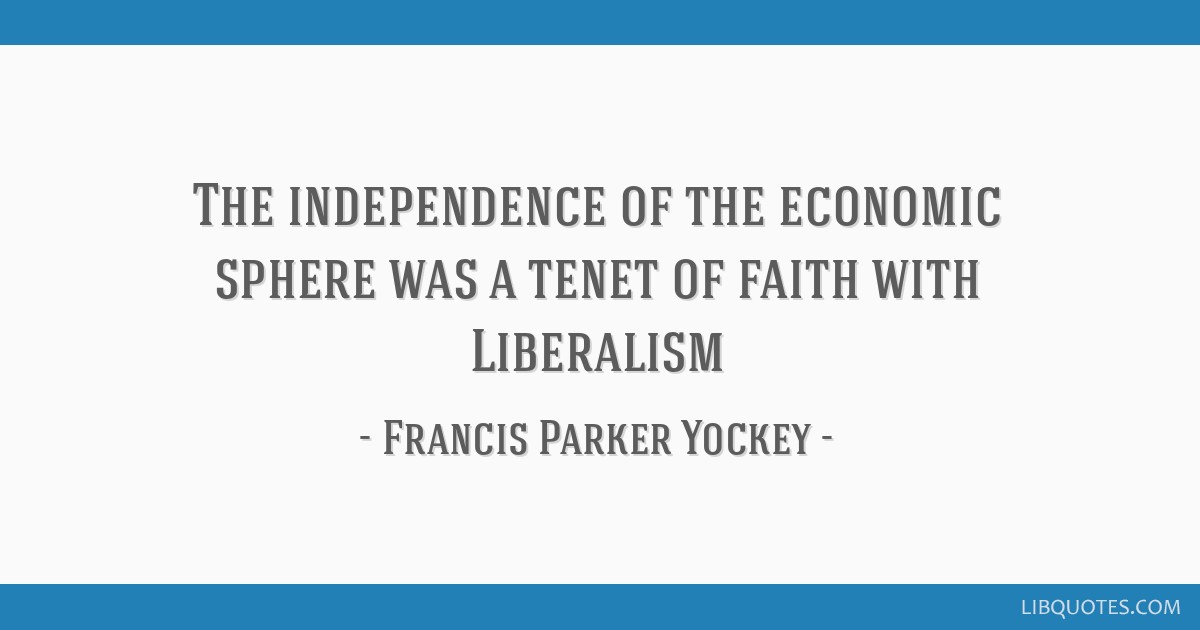 The independence of the economic sphere was a tenet of faith with Liberalism