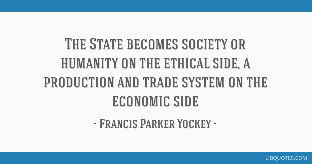 The State becomes society or humanity on the ethical side, a production and trade system on the economic side