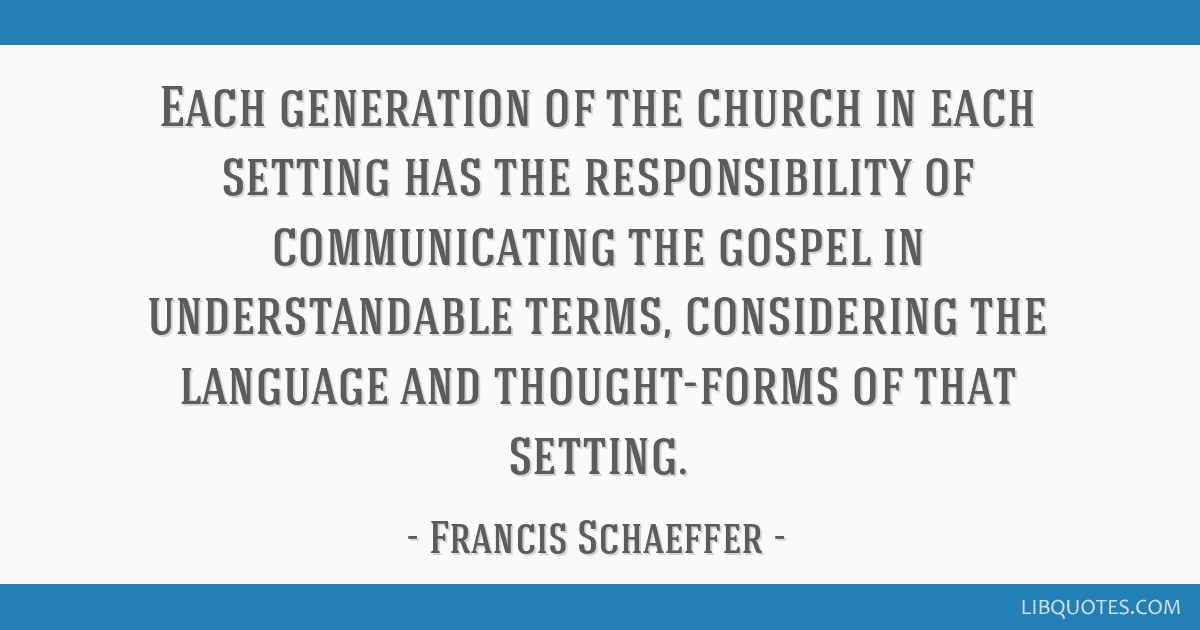 Each generation of the church in each setting has the responsibility of communicating the gospel in understandable terms, considering the language...