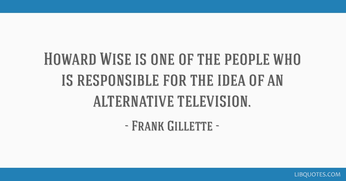 Howard Wise is one of the people who is responsible for the idea of an alternative television.