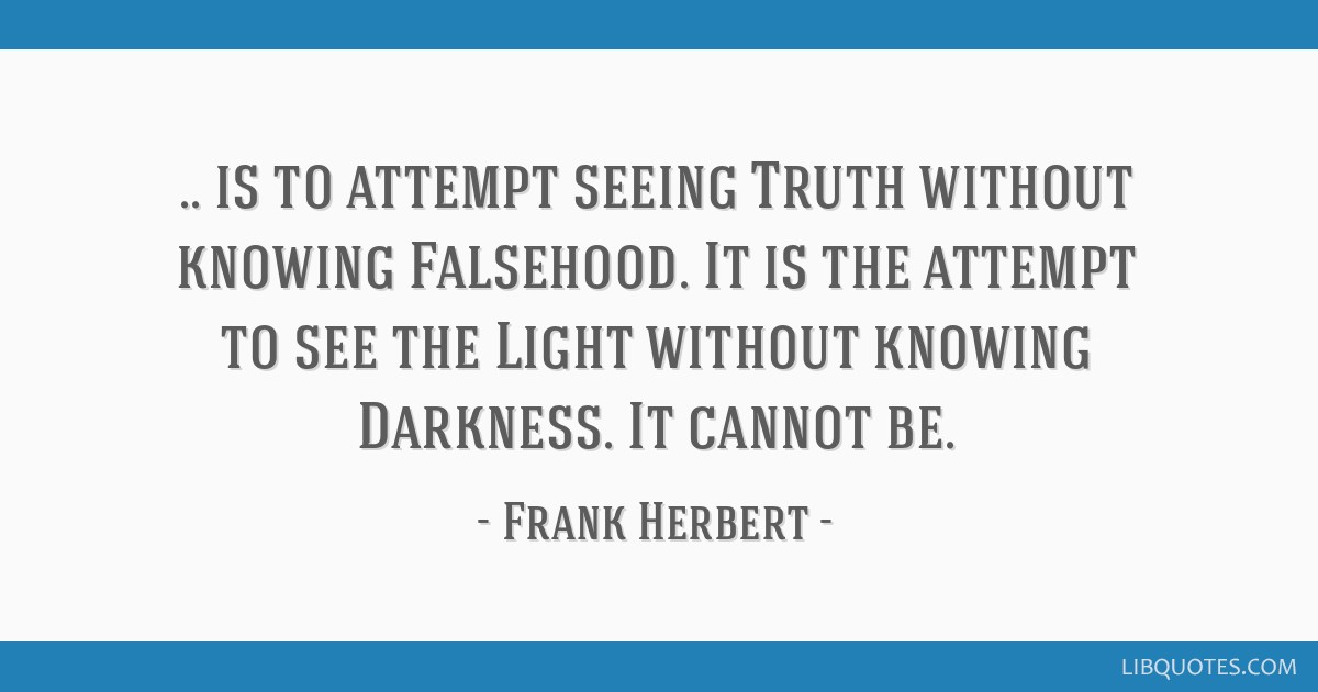 Is To Attempt Seeing Truth Without Knowing Falsehood It Is The