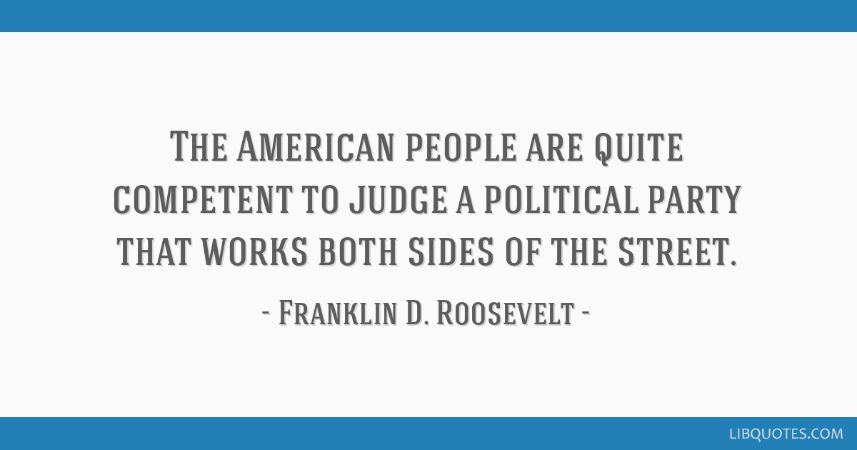 The American people are quite competent to judge a political party that works both sides of the street.