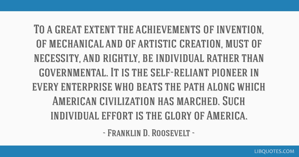 To a great extent the achievements of invention, of mechanical and of artistic creation, must of necessity, and rightly, be individual rather than...
