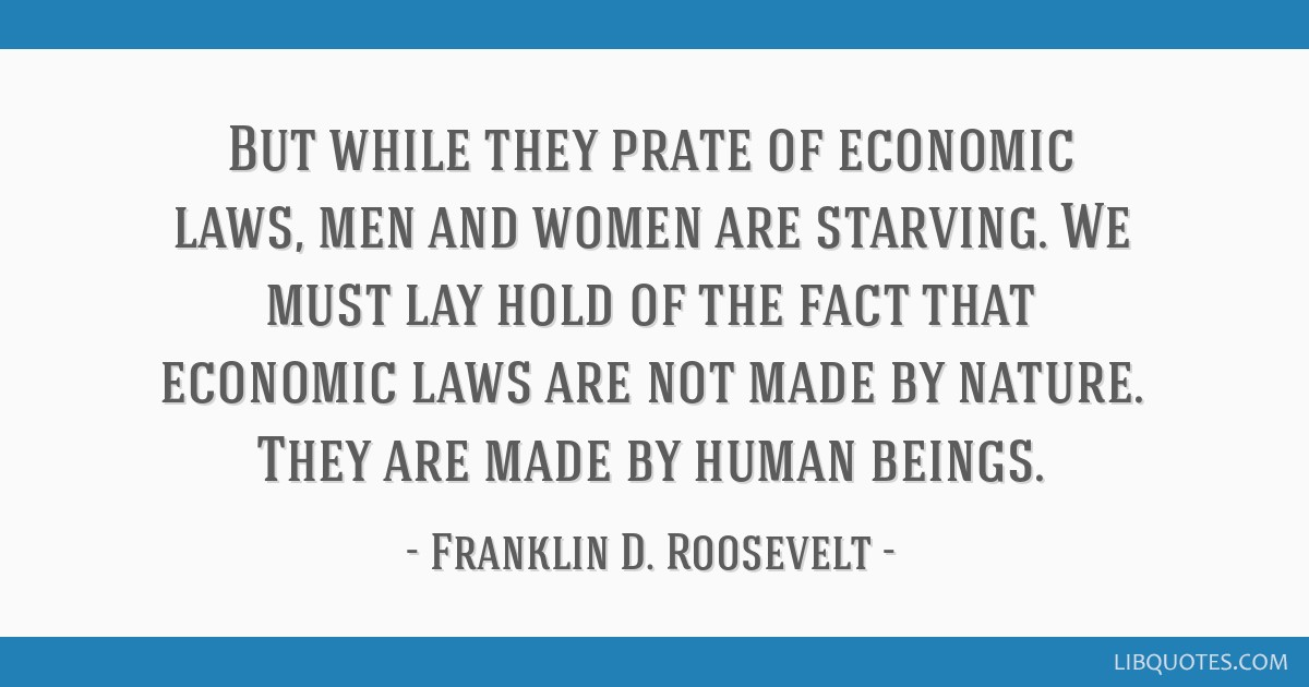 But while they prate of economic laws, men and women are starving. We must lay hold of the fact that economic laws are not made by nature. They are...