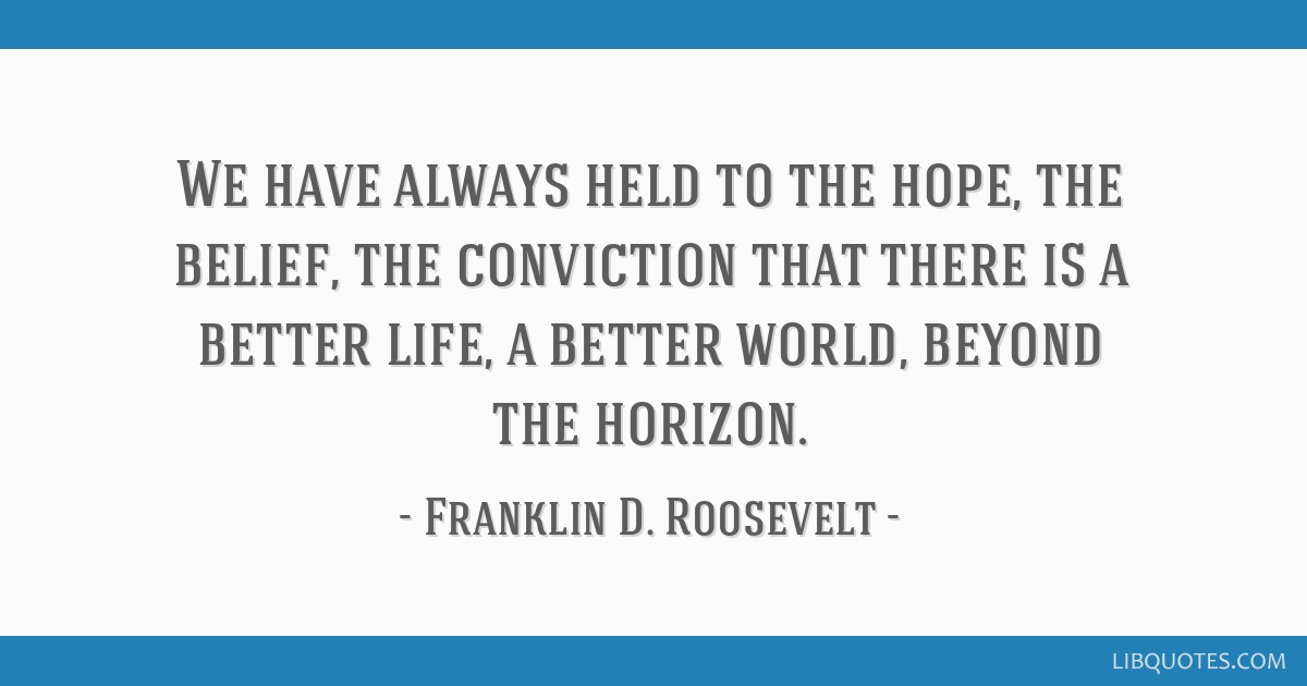 We Have Always Held To The Hope The Belief The Conviction That