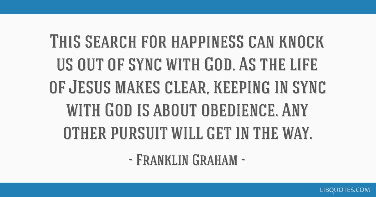 This Search For Happiness Can Knock Us Out Of Sync With God As The