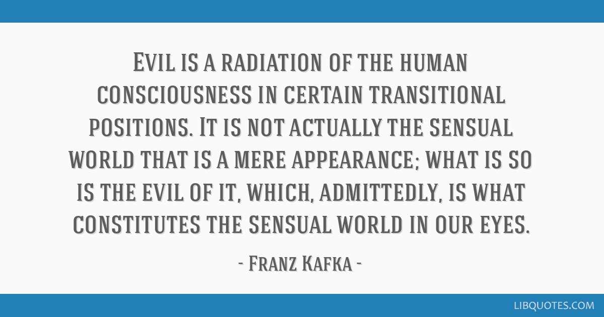 Evil is a radiation of the human consciousness in certain transitional positions. It is not actually the sensual world that is a mere appearance;...