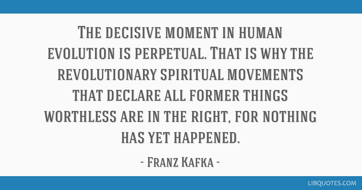 The decisive moment in human evolution is perpetual. That is why the revolutionary spiritual movements that declare all former things worthless are...