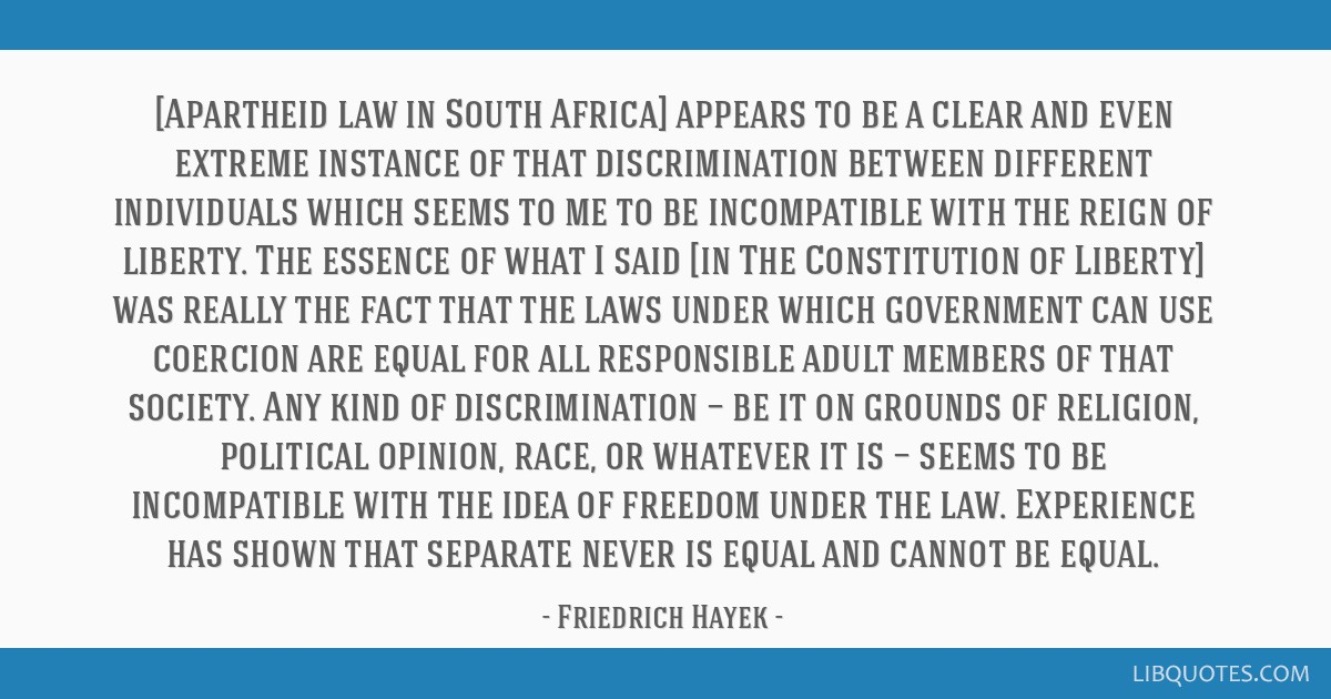 [Apartheid law in South Africa] appears to be a clear and even extreme instance of that discrimination between different individuals which seems to...