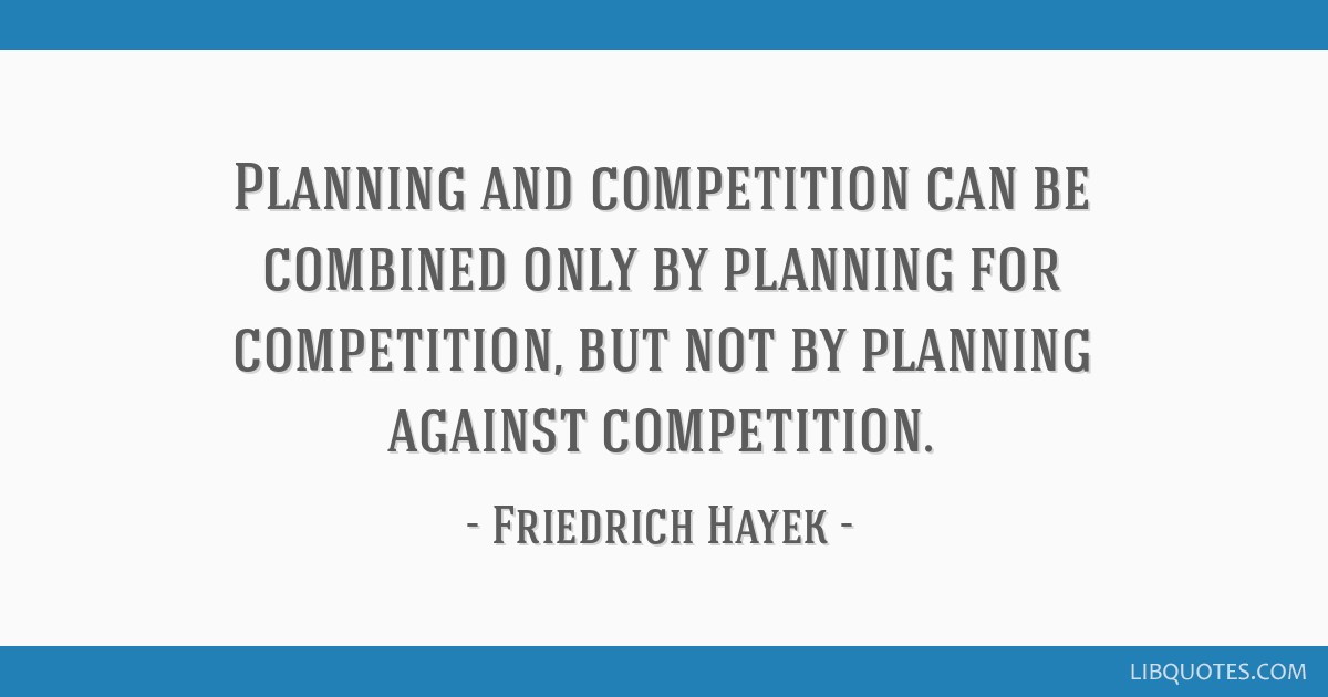 Planning and competition can be combined only by planning for competition, but not by planning against competition.