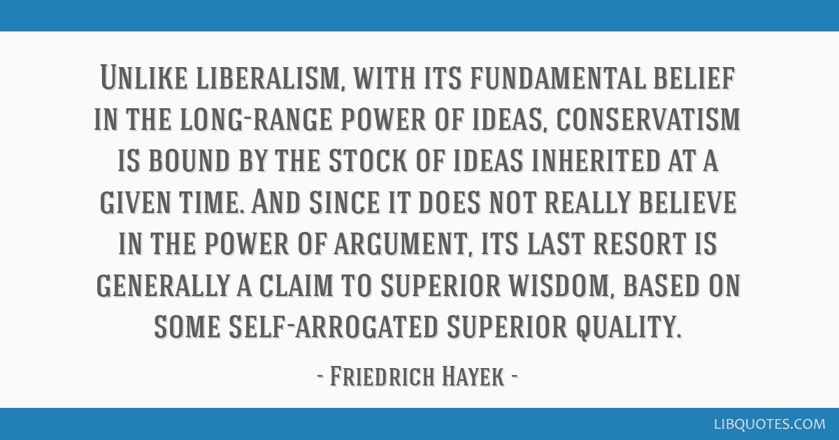 Unlike liberalism, with its fundamental belief in the long-range power of ideas, conservatism is bound by the stock of ideas inherited at a given...