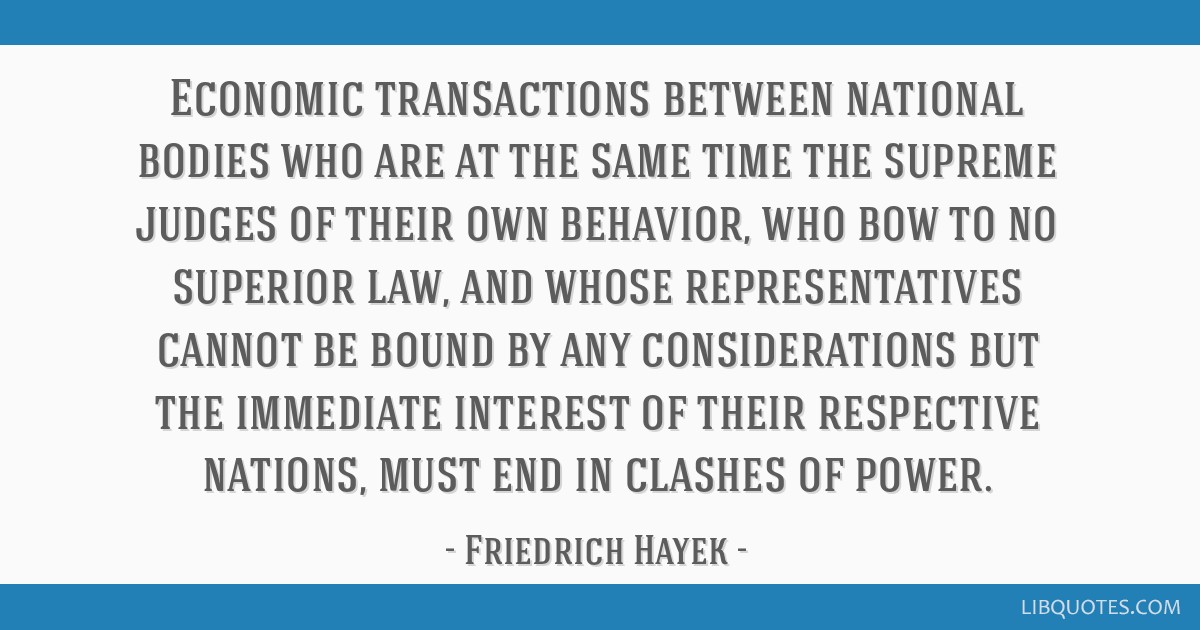 Economic transactions between national bodies who are at the same time the supreme judges of their own behavior, who bow to no superior law, and...