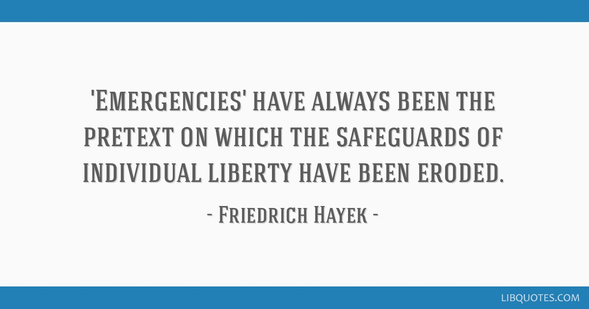 'Emergencies' have always been the pretext on which the safeguards of individual liberty have been eroded.