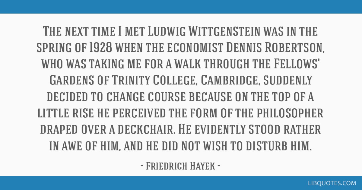 The next time I met Ludwig Wittgenstein was in the spring of 1928 when the economist Dennis Robertson, who was taking me for a walk through the...