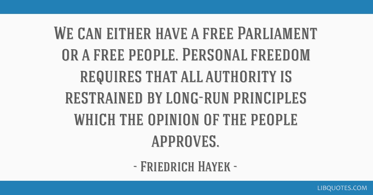 We can either have a free Parliament or a free people. Personal freedom requires that all authority is restrained by long-run principles which the...