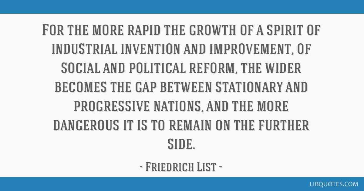For the more rapid the growth of a spirit of industrial invention and improvement, of social and political reform, the wider becomes the gap between...