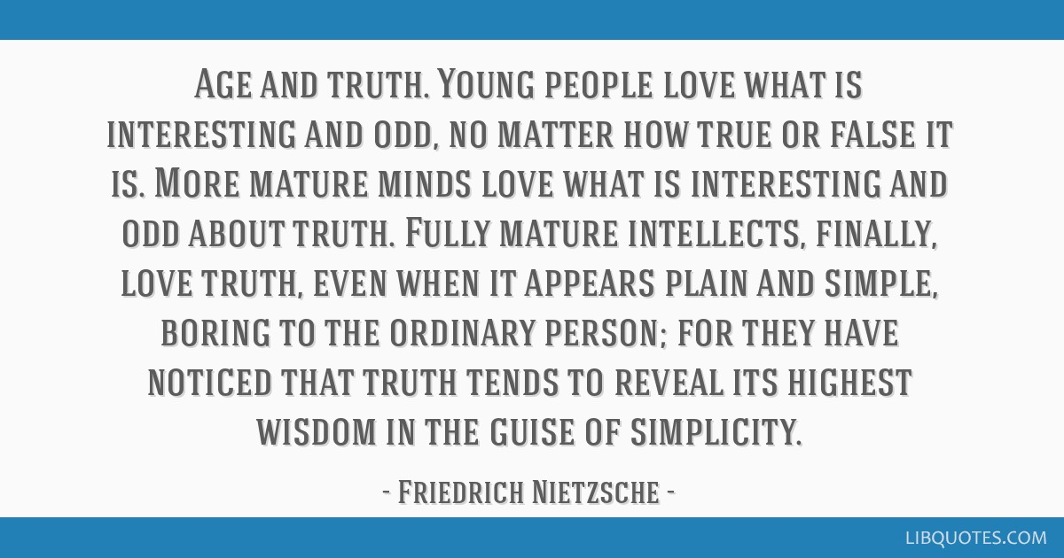 Age And Truth Young People Love What Is Interesting And Odd No