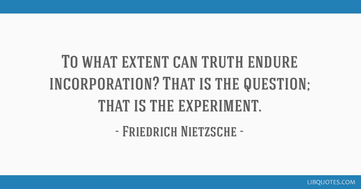 To What Extent Can Truth Endure Incorporation That Is The Question