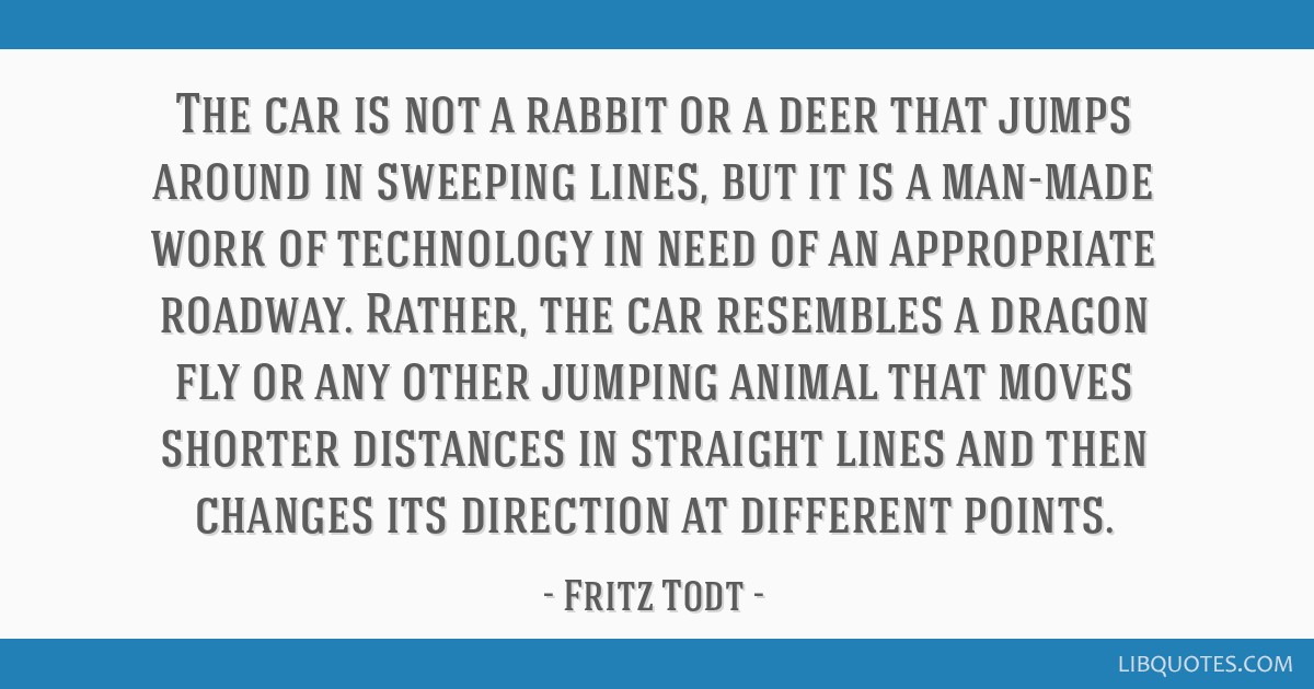 The car is not a rabbit or a deer that jumps around in sweeping lines, but it is a man-made work of technology in need of an appropriate roadway....