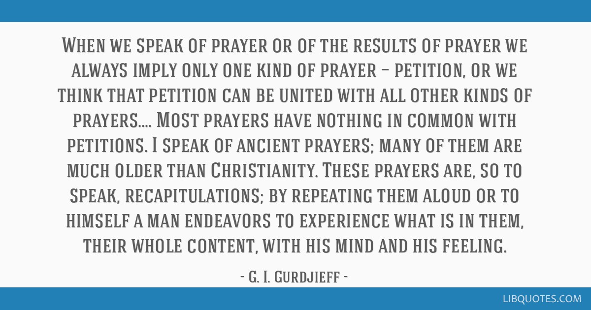 When we speak of prayer or of the results of prayer we always imply only one kind of prayer — petition, or we think that petition can be united...