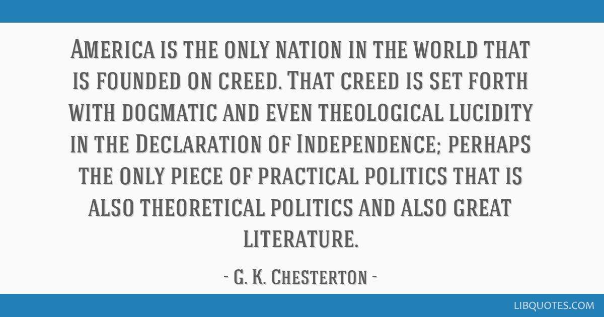 America is the only nation in the world that is founded on creed. That creed is set forth with dogmatic and even theological lucidity in the...