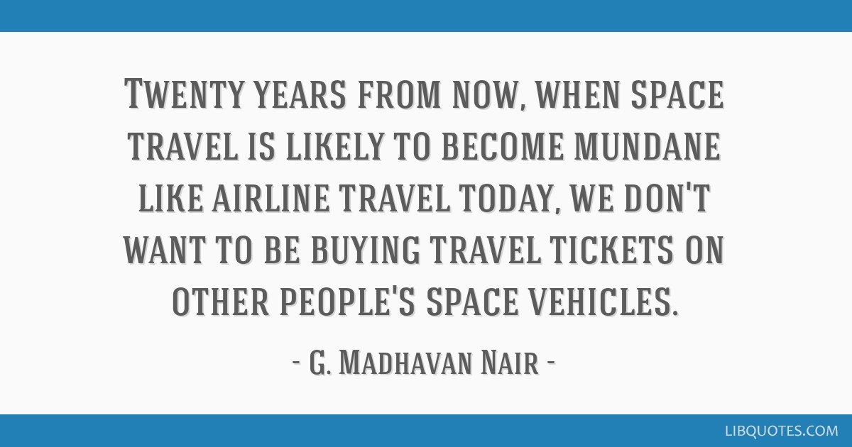 Twenty years from now, when space travel is likely to become mundane like airline travel today, we don't want to be buying travel tickets on other...