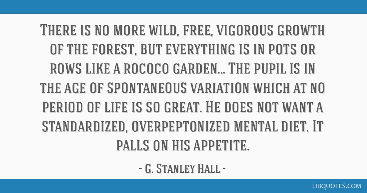 There is no more wild, free, vigorous growth of the forest, but everything is in pots or rows like a rococo garden... The pupil is in the age of...