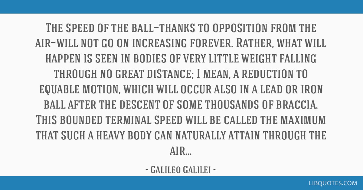 The speed of the ball—thanks to opposition from the air—will not go on increasing forever. Rather, what will happen is seen in bodies of very...