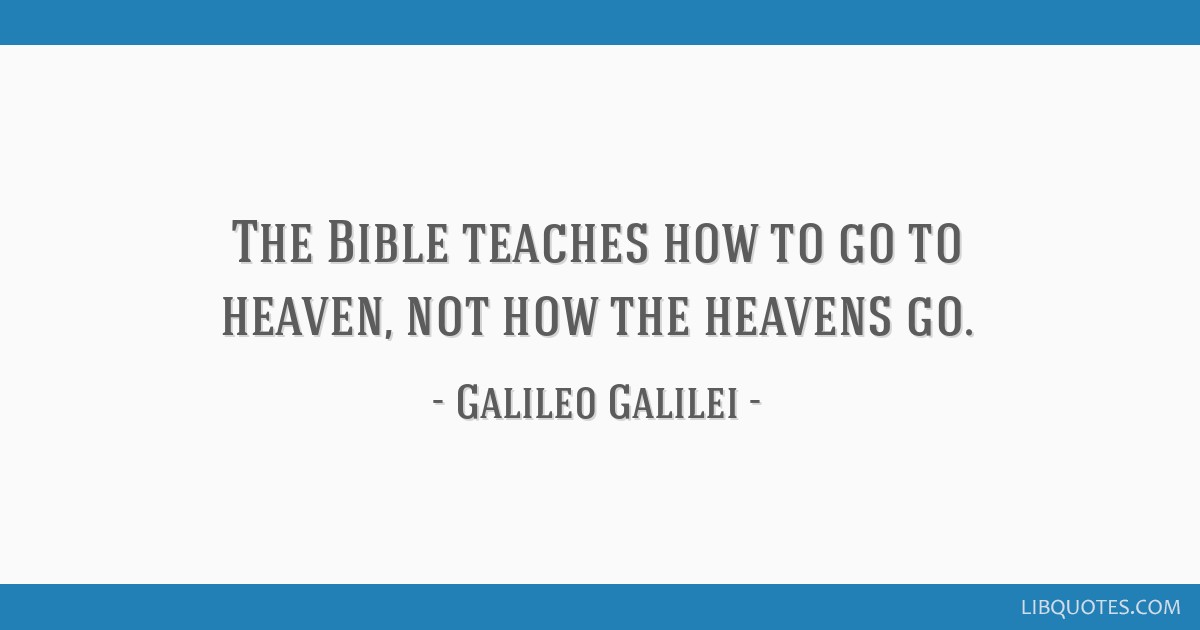 The Bible teaches how to go to heaven, not how the heavens go.