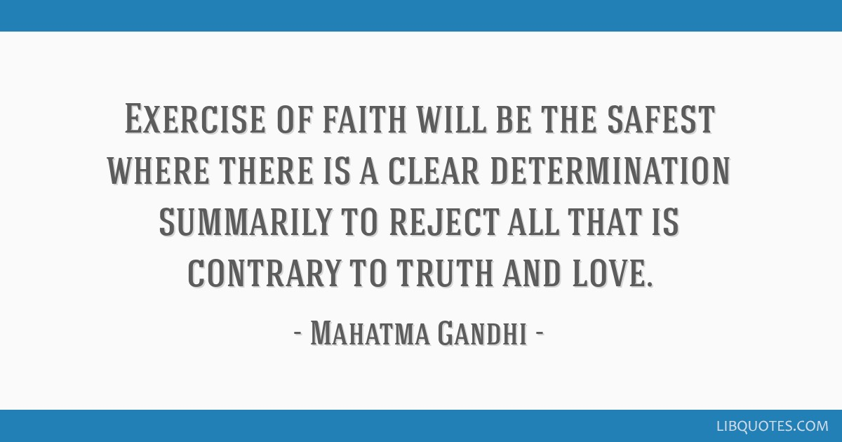 Exercise of faith will be the safest where there is a clear determination summarily to reject all that is contrary to truth and love.