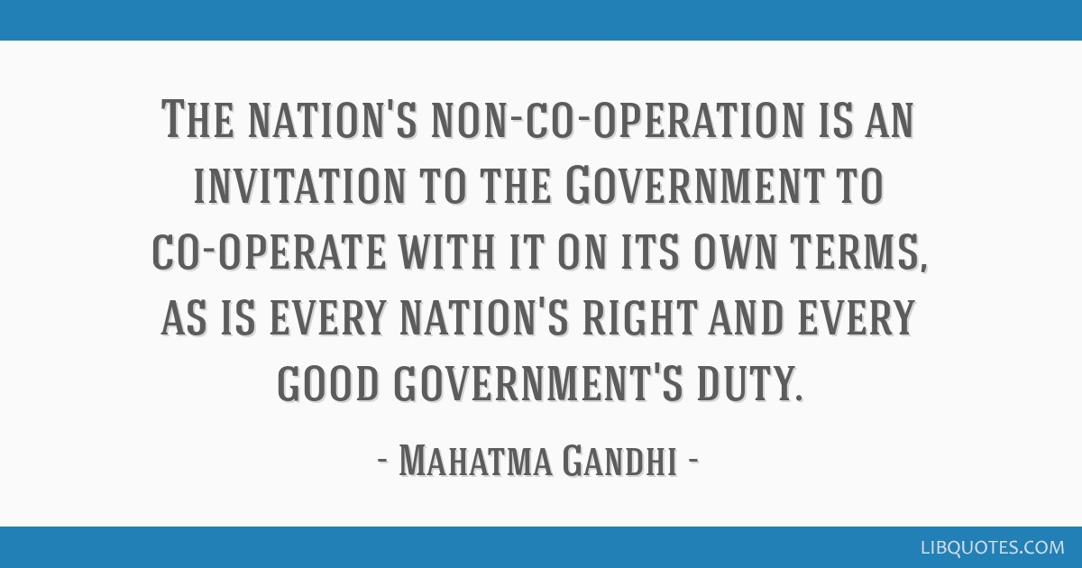 The nation's non-co-operation is an invitation to the Government to co-operate with it on its own terms, as is every nation's right and every good...