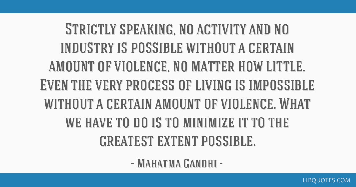 Strictly speaking, no activity and no industry is possible without a certain amount of violence, no matter how little. Even the very process of...
